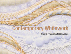 Contemporary Whitework, Tracey A Franklin & Nicola Jarvis, 2005, isbn: 9780713487800